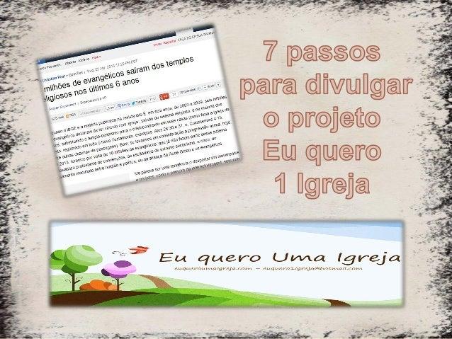 * 1 Passo – Entrar em contato com o conselho EQUI ou o irmão Ákel: euquero1igreja@hotmail.com – (41) 32090151 – (41) 98181...