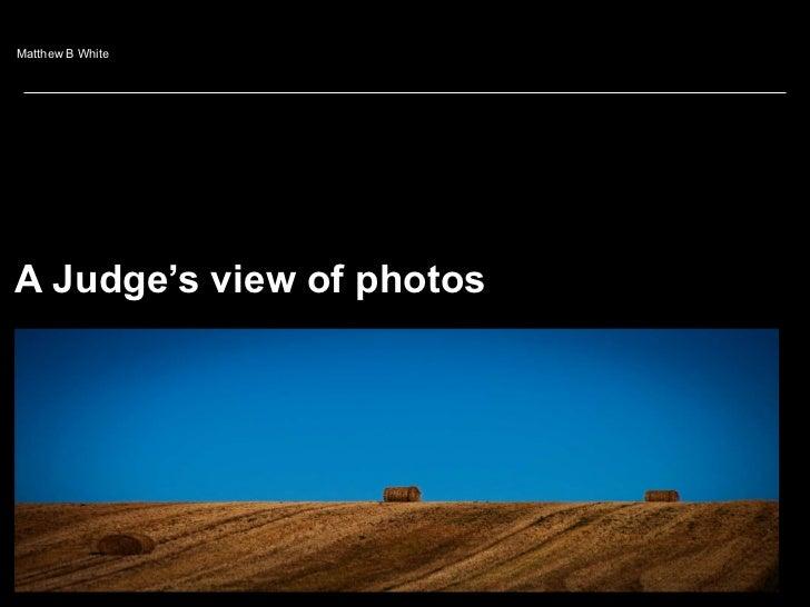 A Judge's view of photos Matthew B White