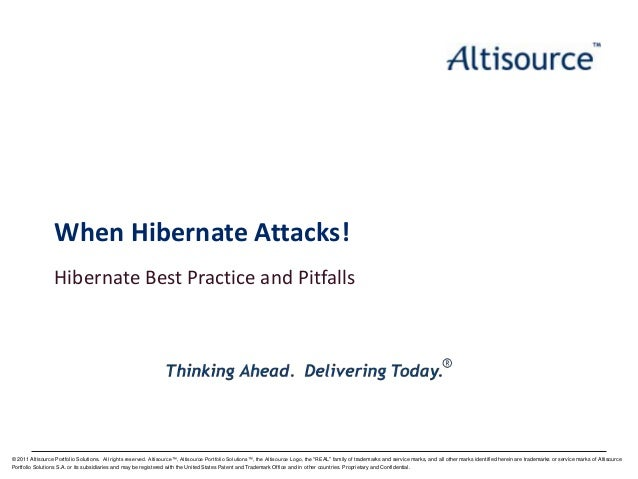 When Hibernate Attacks! Hibernate Best Practice and Pitfalls  © 2011 Altisource Portfolio Solutions. All rights reserved. ...