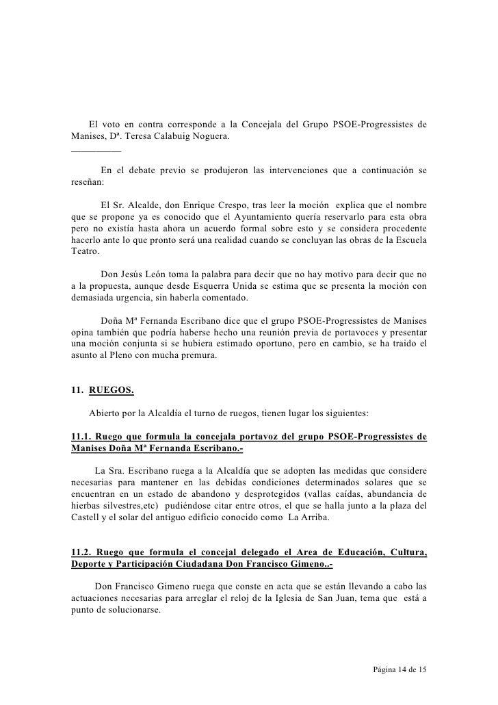 El voto en contra corresponde a la Concejala del Grupo PSOE-Progressistes de Manises, Dª. Teresa Calabuig Noguera. _______...