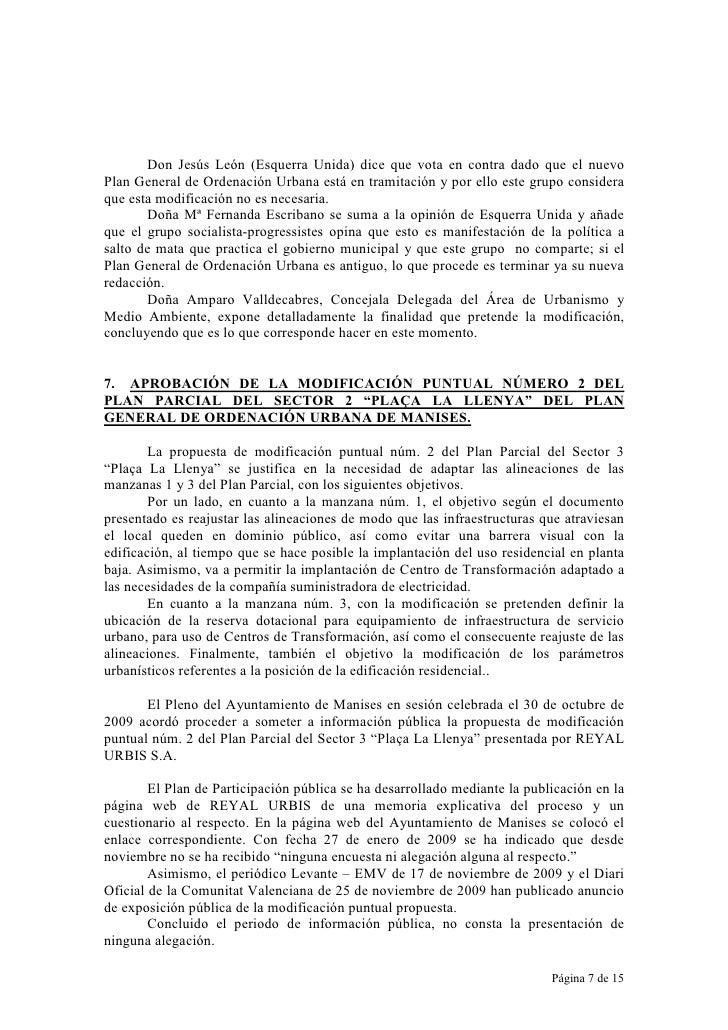 Don Jesús León (Esquerra Unida) dice que vota en contra dado que el nuevo Plan General de Ordenación Urbana está en tramit...
