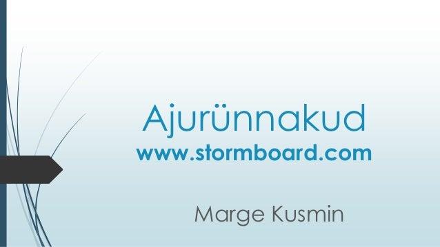Ajurünnakud www.stormboard.com Marge Kusmin