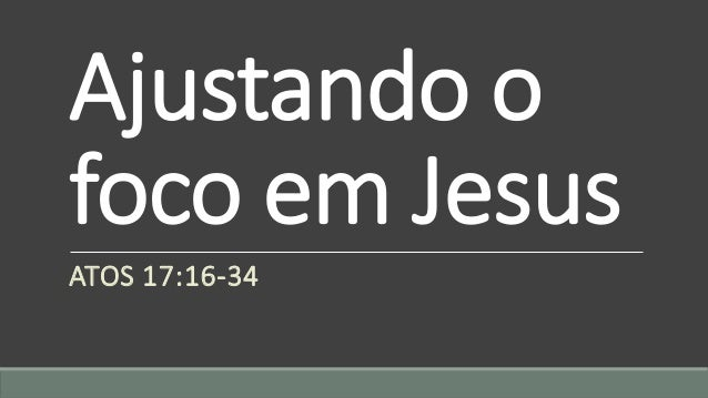 Ajustando ofoco em JesusATOS 17:16-34