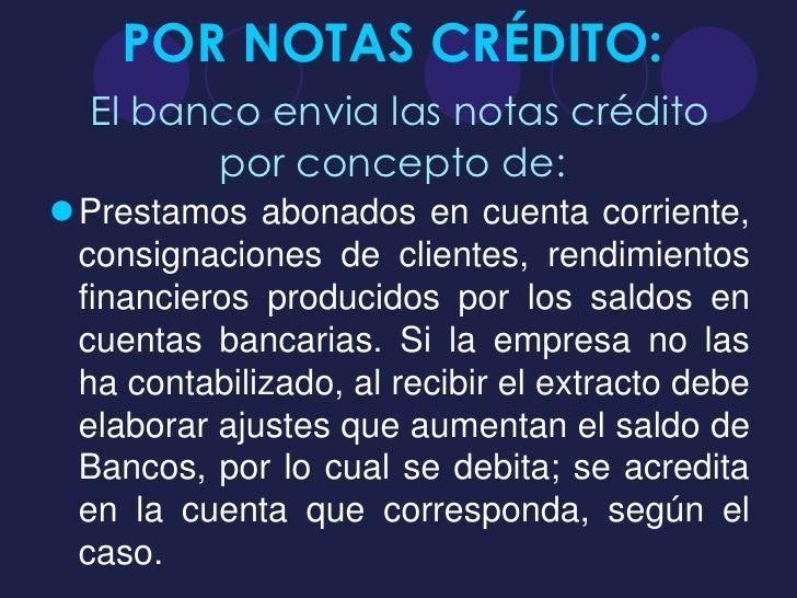 POR NOTAS CRÉDITO:  El banco envia las notas crédito        por concepto de:Prestamos abonados en cuenta corriente, consi...