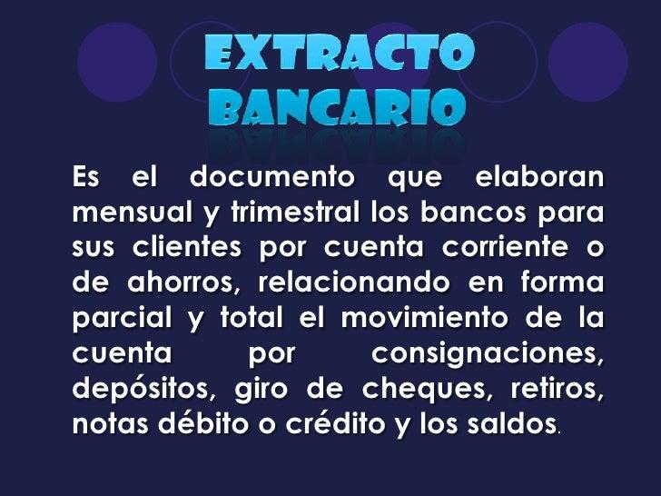Es el documento que elaboranmensual y trimestral los bancos parasus clientes por cuenta corriente ode ahorros, relacionand...