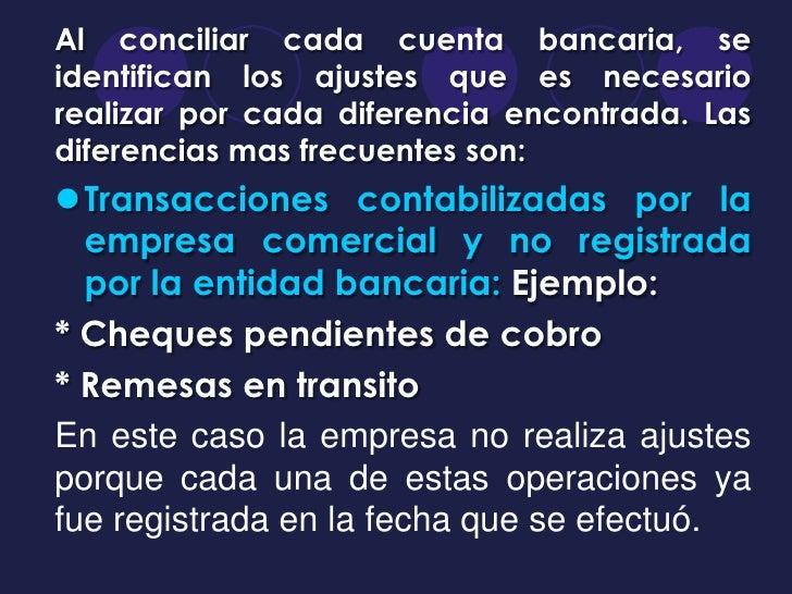 Al conciliar cada cuenta bancaria, seidentifican los ajustes que es necesariorealizar por cada diferencia encontrada. Lasd...