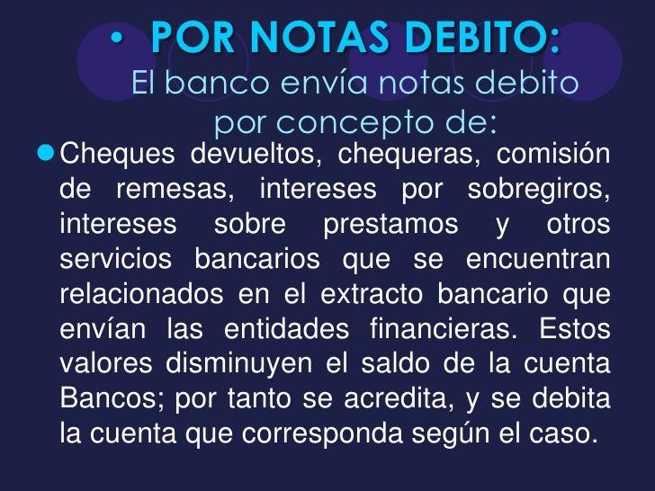 • POR NOTAS DEBITO:       El banco envía notas debito            por concepto de:Cheques devueltos, chequeras, comisión d...