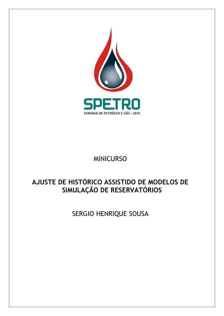 MINICURSO   AJUSTE DE HISTÓRICO ASSISTIDO DE MODELOS DE         SIMULAÇÃO DE RESERVATÓRIOS              SERGIO HENRIQUE SO...
