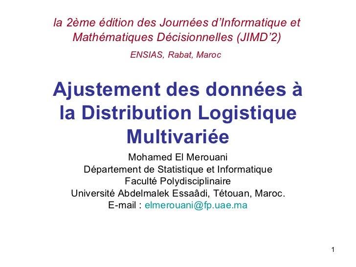 Ajustement des données à la Distribution Logistique Multivariée Mohamed El Merouani Département de Statistique et Informat...