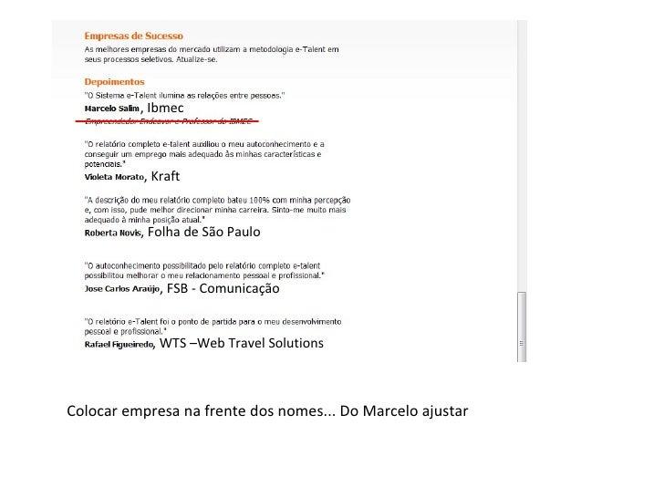 Colocar empresa na frente dos nomes... Do Marcelo ajustar , Ibmec , Kraft , Folha de São Paulo , FSB - Comunicação , WTS –...