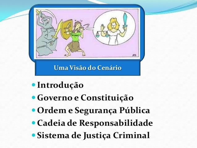  Introdução  Governo e Constituição  Ordem e Segurança Pública  Cadeia de Responsabilidade  Sistema de Justiça Crimin...