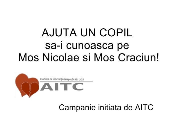 AJUTA UN COPIL  sa-i cunoasca pe  Mos Nicolae si Mos Craciun! Campanie initiata de AITC