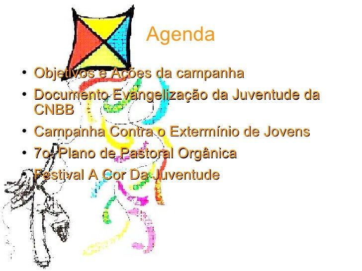 Agenda <ul><li>Objetivos e Ações da campanha </li></ul><ul><li>Documento Evangelização da Juventude da CNBB </li></ul><ul>...