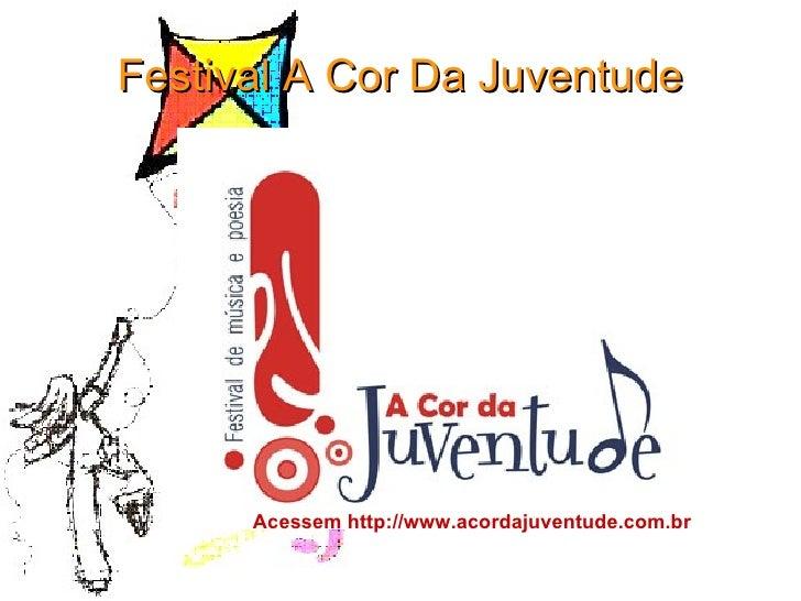 Festival A Cor Da Juventude Acessem http://www.acordajuventude.com.br
