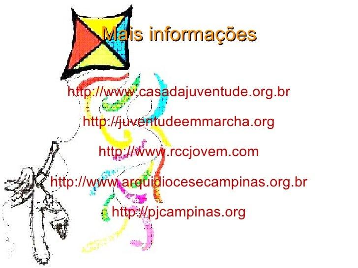Mais informações http://www.casadajuventude.org.br http://juventudeemmarcha.org http://www.rccjovem.com http://www.arquidi...