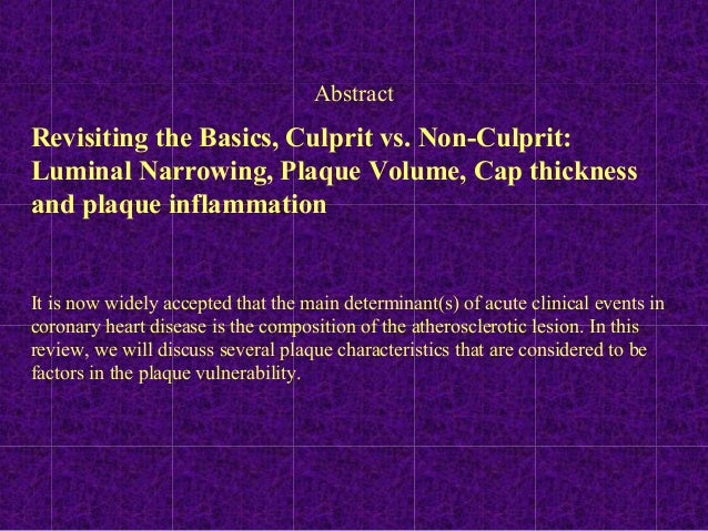 Revisiting the Basics, Culprit vs. Non-Culprit: Luminal Narrowing, Plaque Volume, Cap thickness and plaque inflammation It...