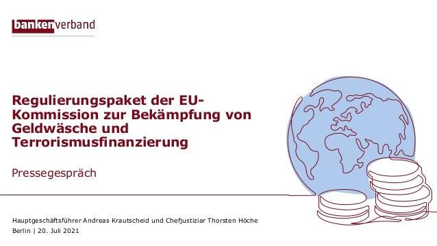 Regulierungspaket der EU- Kommission zur Bekämpfung von Geldwäsche und Terrorismusfinanzierung Pressegespräch Hauptgeschäf...
