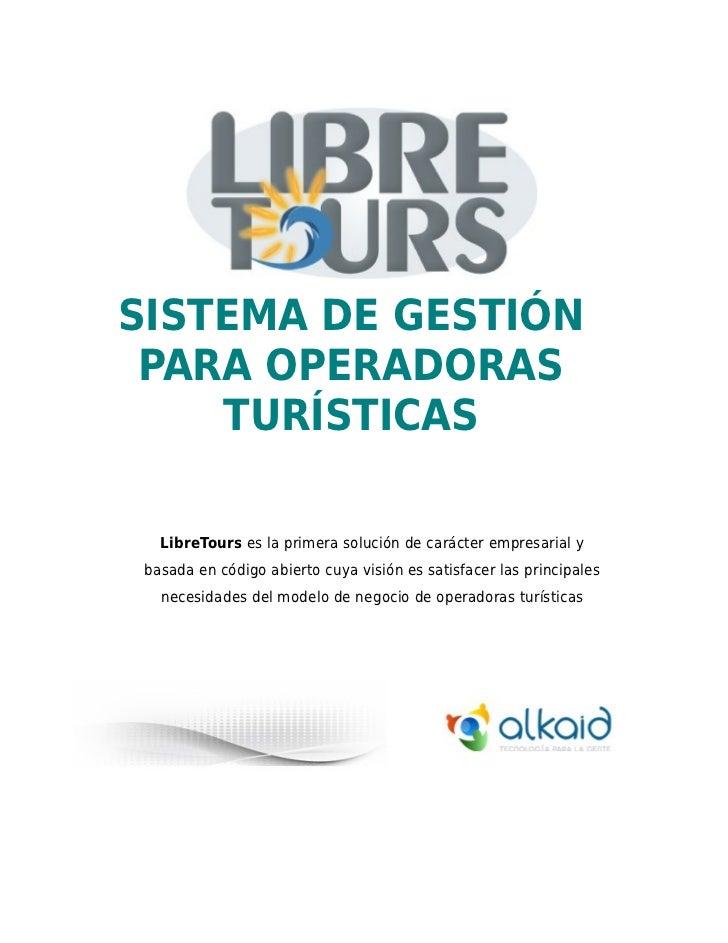 SISTEMA DE GESTIÓN PARA OPERADORAS    TURÍSTICAS   LibreTours es la primera solución de carácter empresarial y basada en c...