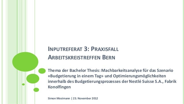 INPUTREFERAT 3: PRAXISFALLARBEITSKREISTREFFEN BERNThema der Bachelor Thesis: Machbarkeitsanalyse für das Szenario«Budgetie...