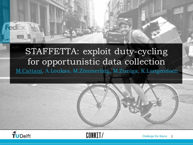 1Challenge the future STAFFETTA: exploit duty-cycling for opportunistic data collection M.Cattani, A.Loukas, M.Zimmerling,...