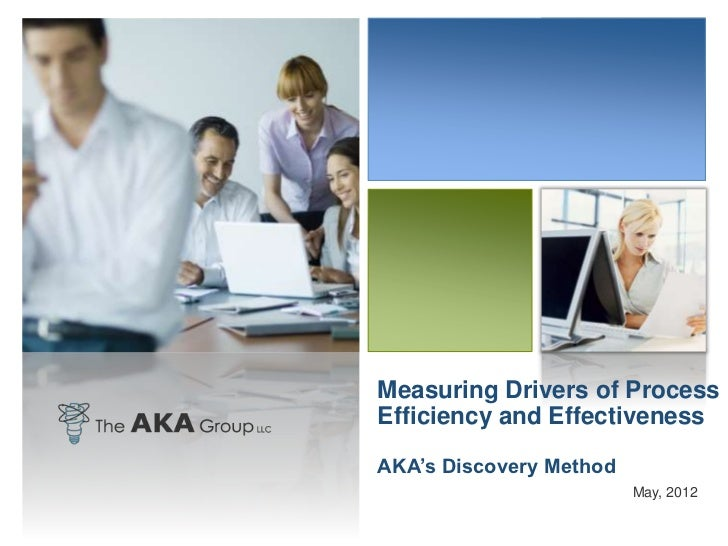 Measuring Drivers of ProcessEfficiency and EffectivenessAKA's Discovery Method                         May, 2012