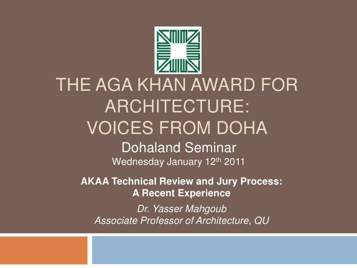 The Aga Khan Award for Architecture: Voices from Doha Dohaland Seminar  Wednesday January 12th 2011 AKAA Technical Review ...