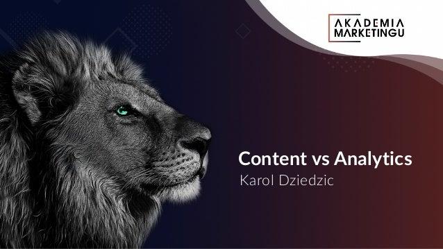 Content vs Analytics Karol Dziedzic