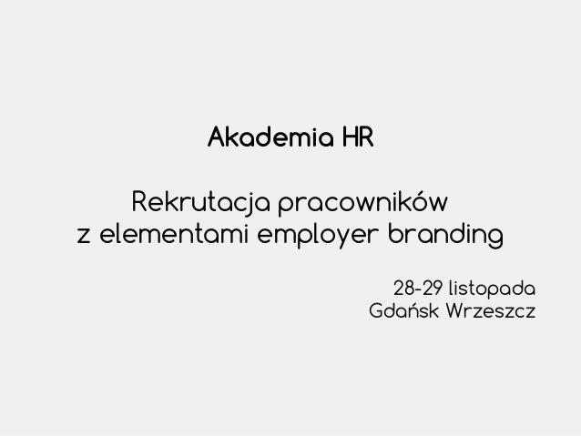 Akademia HR Rekrutacja pracowników z elementami employer branding 28-29 listopada Gdańsk Wrzeszcz