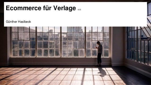Ecommerce für Verlage v0.5 Günther Haslbeck