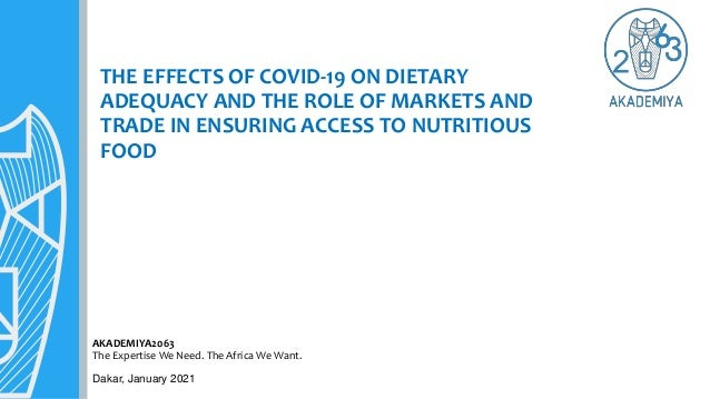 THE EFFECTS OF COVID-19 ON DIETARY ADEQUACY AND THE ROLE OF MARKETS AND TRADE IN ENSURING ACCESS TO NUTRITIOUS FOOD Dakar,...
