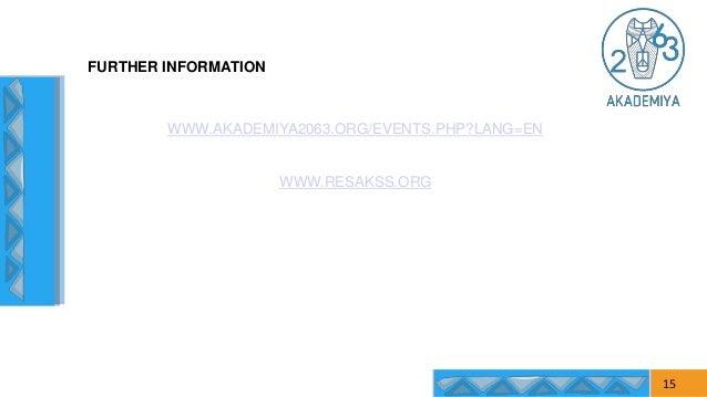 FURTHER INFORMATION WWW.AKADEMIYA2063.ORG/EVENTS.PHP?LANG=EN WWW.RESAKSS.ORG 15