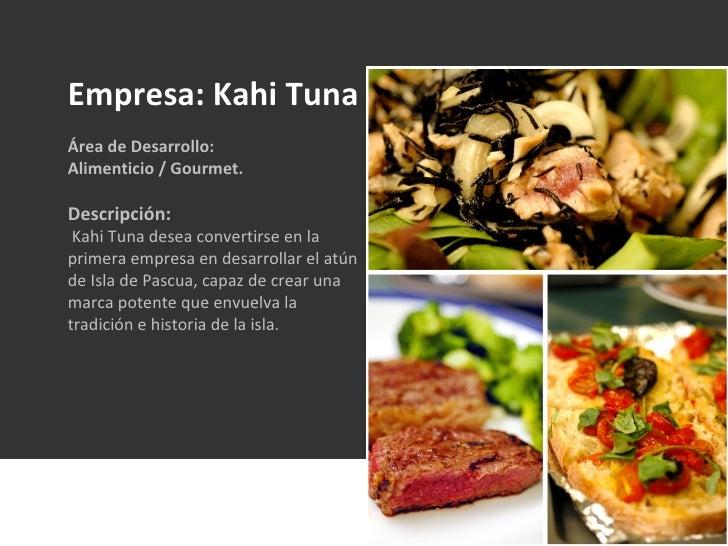 Empresa: Kahi Tuna Área de Desarrollo:  Alimenticio / Gourmet. Descripción: Kahi Tuna desea convertirse en la primera empr...