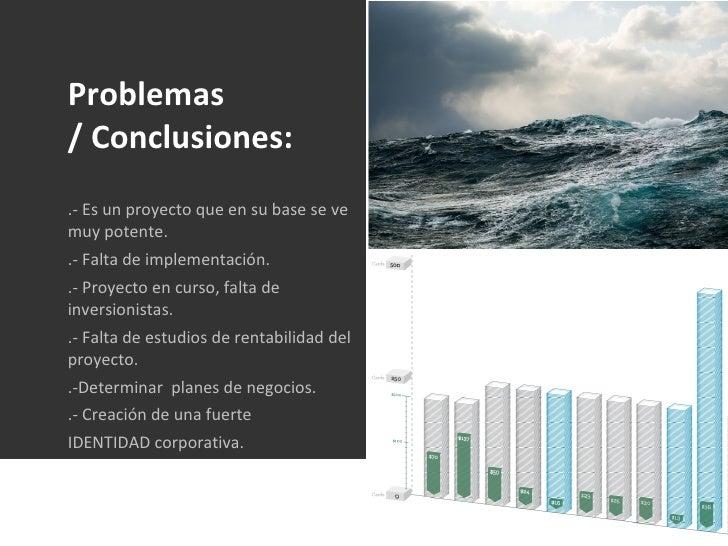 Problemas / Conclusiones: .- Es un proyecto que en su base se ve muy potente. .- Falta de implementación. .- Proyecto en c...