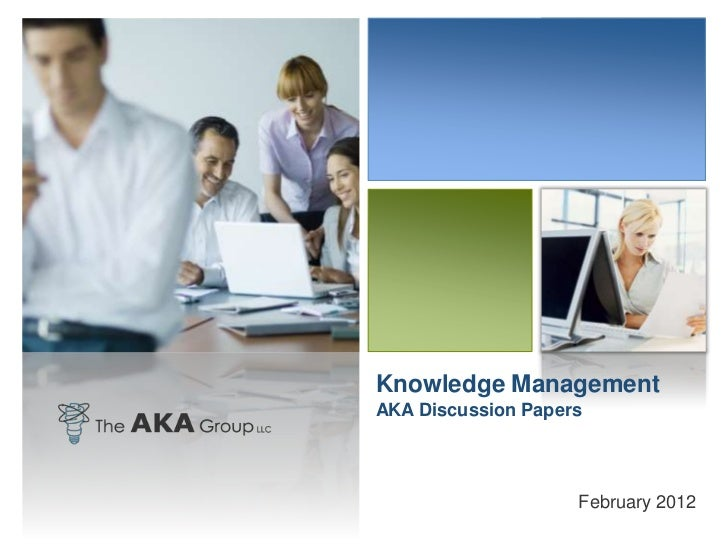 Knowledge ManagementAKA Discussion Papers                    February 2012