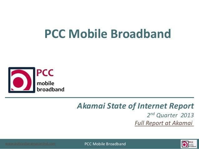 PCC Mobile Broadband  Akamai State of Internet Report 2nd Quarter 2013 Full Report at Akamai www.policychargingcontrol.com...