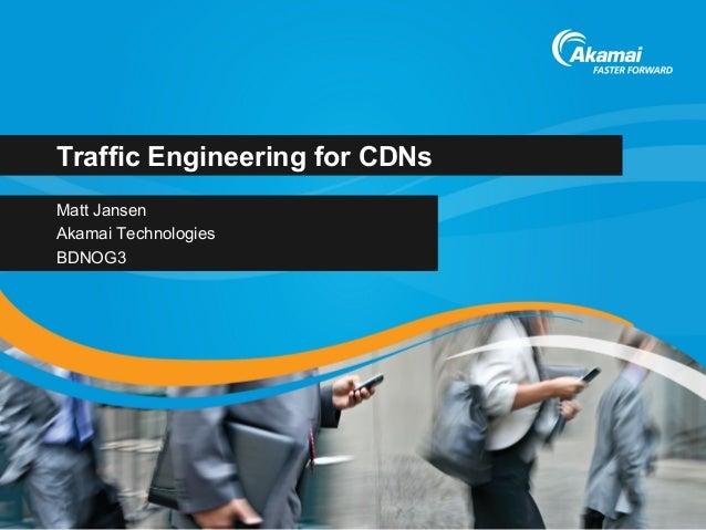 Traffic Engineering for CDNs Matt Jansen Akamai Technologies BDNOG3