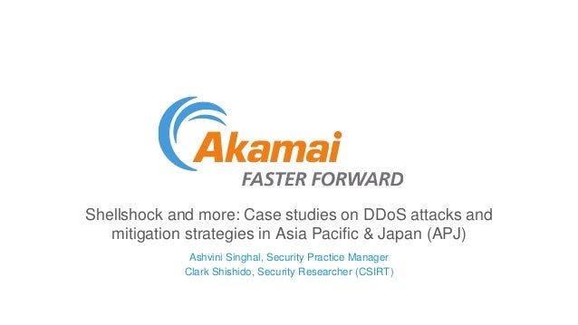 Shellshock and more: Case studies on DDoS attacks and  mitigation strategies in Asia Pacific & Japan (APJ)  Ashvini Singha...