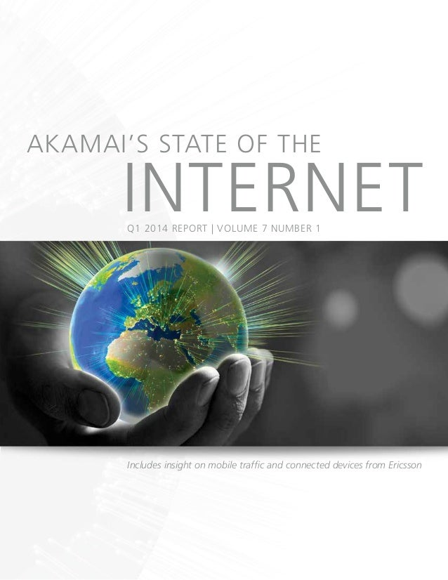Includes insight on mobile traffic and connected devices from Ericsson AKAMAI'S STATE OF THE INTERNETQ1 2014 REPORT | VOLU...