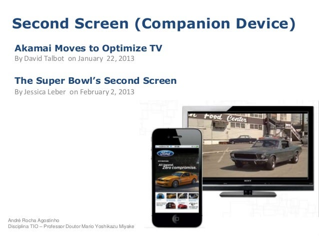 Second Screen (Companion Device)  Akamai Moves to Optimize TV  By David Talbot on January 22, 2013  The Super Bowl's Secon...