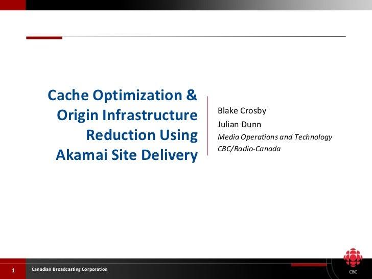 Blake Crosby Julian Dunn Media Operations and Technology CBC/Radio-Canada Cache Optimization & Origin Infrastructure Reduc...