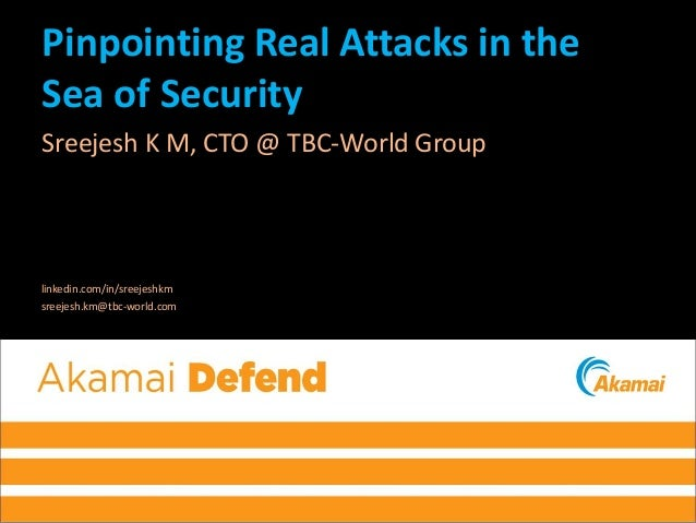 Pinpointing Real Attacks in the Sea of Security Sreejesh K M, CTO @ TBC-World Group linkedin.com/in/sreejeshkm sreejesh.km...