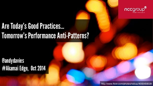 http://www.flickr.com/photos/nzbuu/4093456029  Are Today's Good Practices…  Tomorrow's Performance Anti-Patterns?  @andyda...