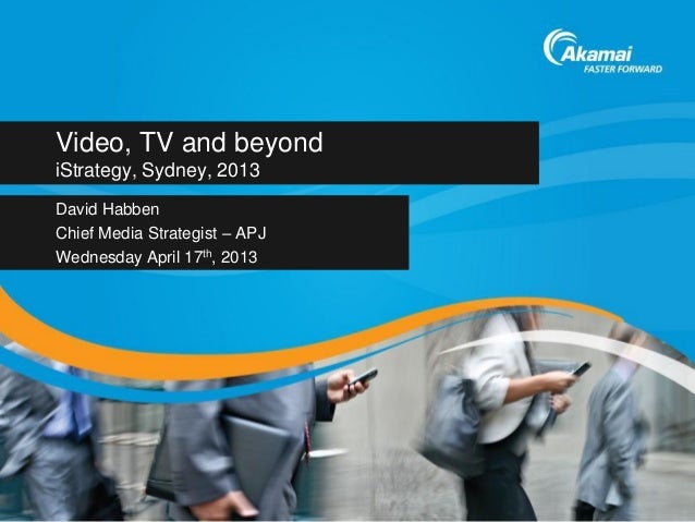 Video, TV and beyondiStrategy, Sydney, 2013David HabbenChief Media Strategist – APJWednesday April 17th, 2013