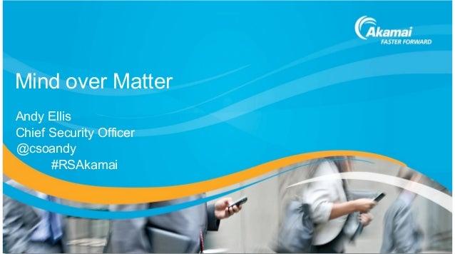 Mind over MatterAndy EllisChief Security Officer@csoandy      #RSAkamai