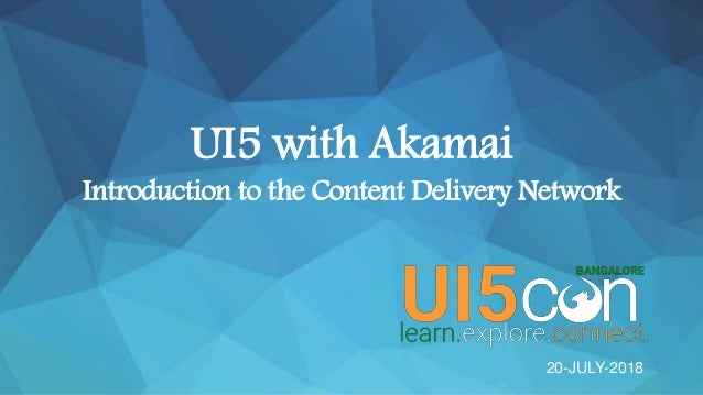 ©2018 AKAMAI | FASTER FORWARDTM ©2018 AKAMAI | FASTER FORWARDTM UI5 with Akamai Introduction to the Content Delivery Netwo...