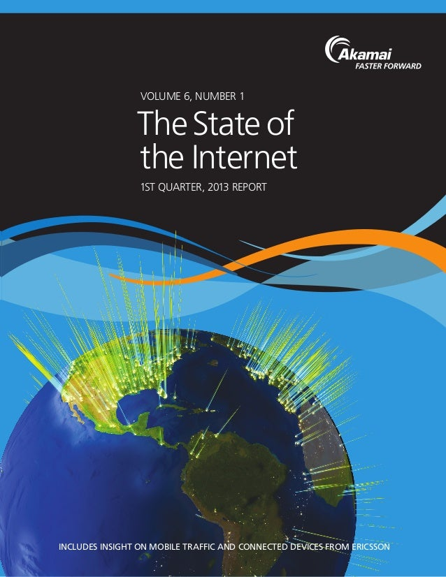 VOLUME 6, NUMBER 1 1ST QUARTER, 2013 REPORT TheState of the Internet INCLUDES INSIGHT ON MOBILE TRAFFIC AND CONNECTED DEVI...