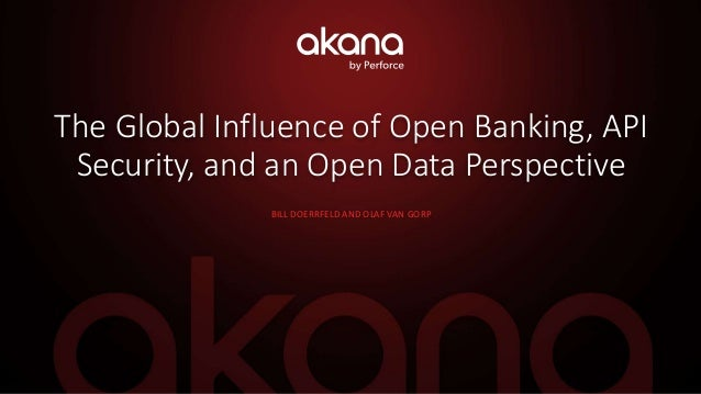 The Global Influence of Open Banking, API Security, and an Open Data Perspective BILL DOERRFELD AND OLAF VAN GORP