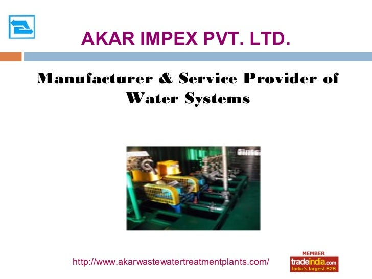 AKAR IMPEX PVT. LTD.Manufacturer & Service Provider of         Water Systems    http://www.akarwastewatertreatmentplants.c...