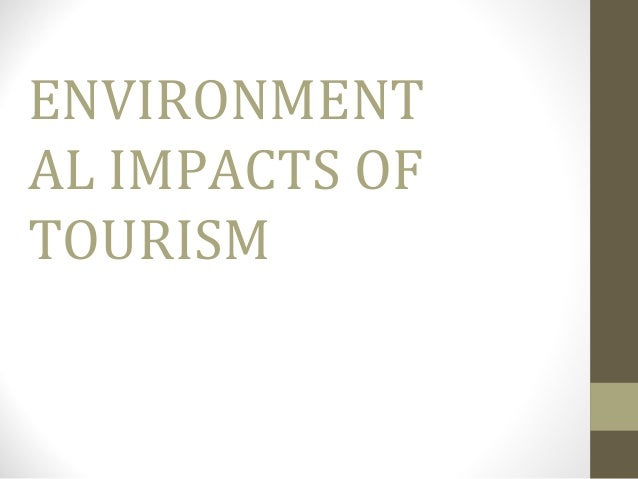 ENVIRONMENT AL IMPACTS OF TOURISM