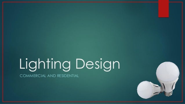 Lighting Design  COMMERCIAL AND RESIDENTIAL